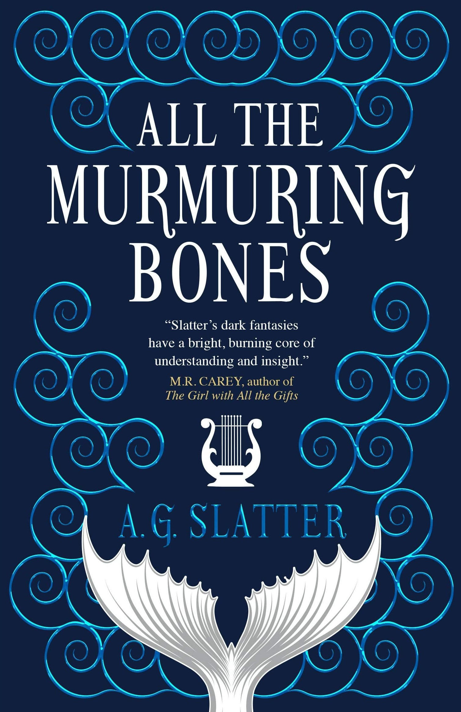 Cover for All the Murmuring Bones by A.G. Slatter. White writing on a dark blue background with light blue stylised waves surrounding the author's name, also in blue, and a large mermaid tail in white